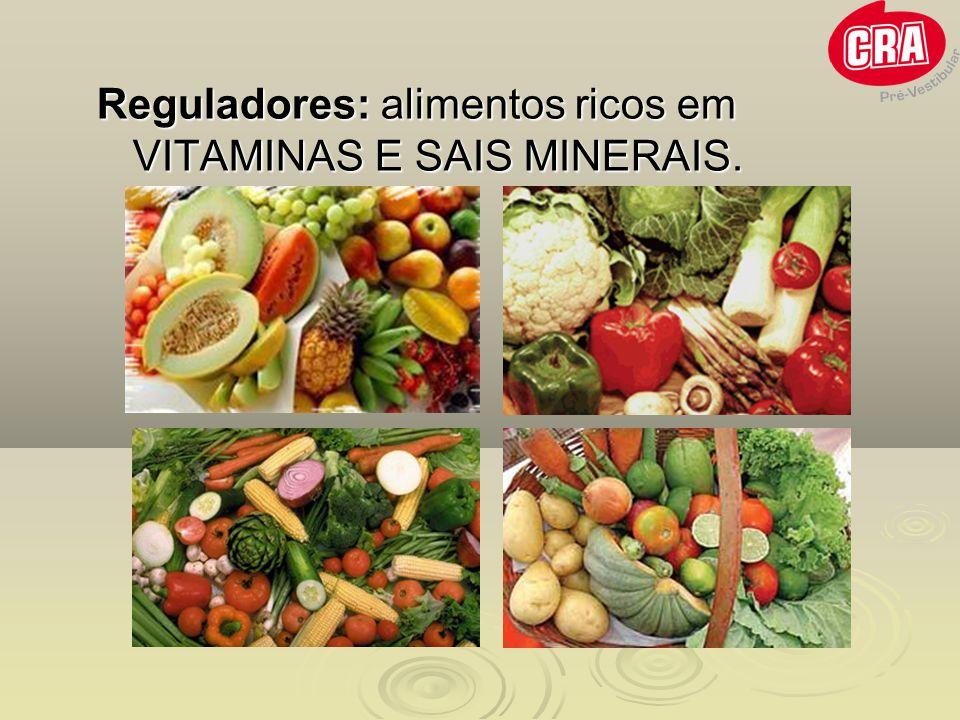 Reguladores: alimentos ricos em VITAMINAS E SAIS MINERAIS.