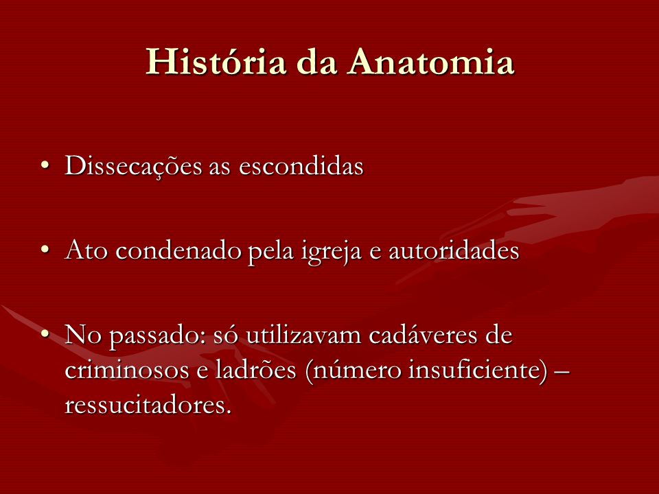 História da Anatomia Dissecações as escondidasDissecações as escondidas Ato condenado pela igreja e autoridadesAto condenado pela igreja e autoridades
