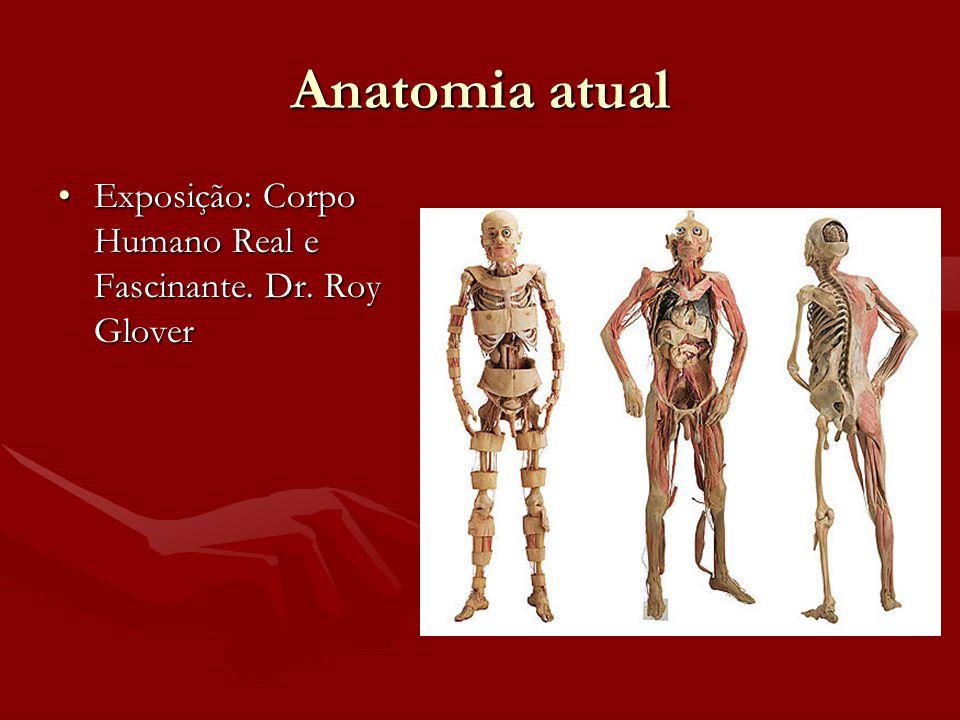 Anatomia atual Exposição: Corpo Humano Real e Fascinante. Dr. Roy GloverExposição: Corpo Humano Real e Fascinante. Dr. Roy Glover