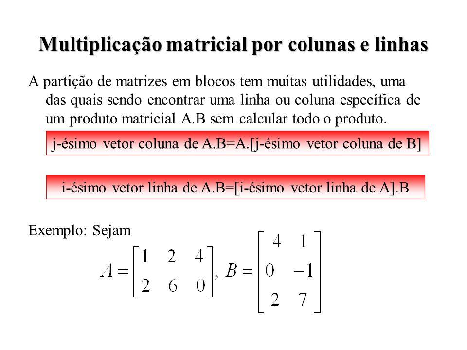 Multiplicação matricial por colunas e linhas A partição de matrizes em blocos tem muitas utilidades, uma das quais sendo encontrar uma linha ou coluna