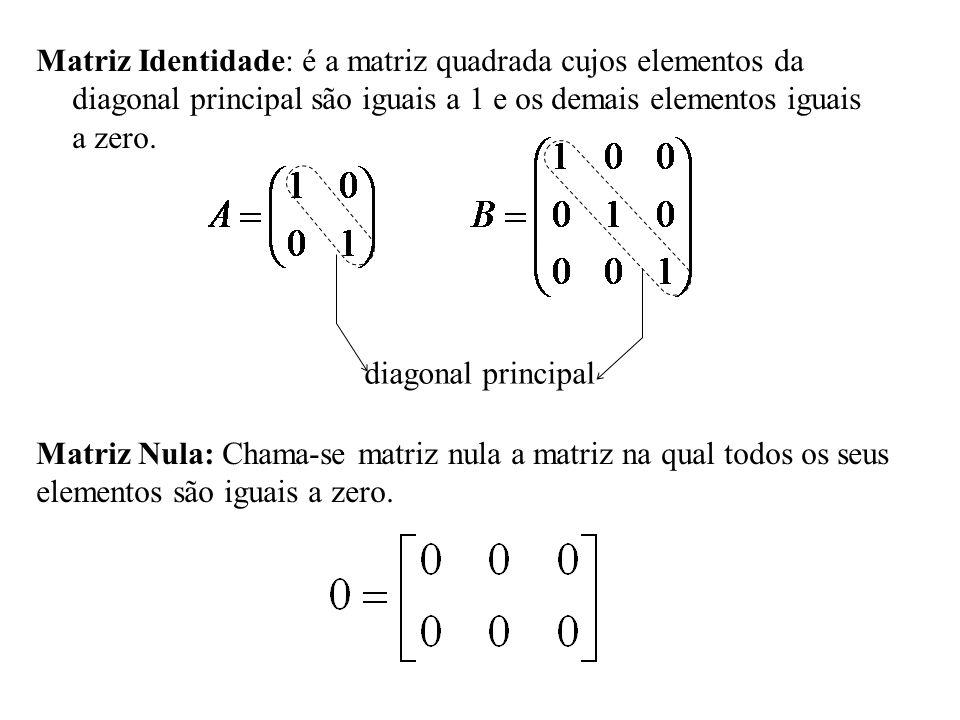 Matriz Identidade: é a matriz quadrada cujos elementos da diagonal principal são iguais a 1 e os demais elementos iguais a zero. diagonal principal Ma