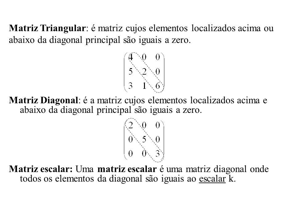 Matriz Diagonal: é a matriz cujos elementos localizados acima e abaixo da diagonal principal são iguais a zero. Matriz escalar: Uma matriz escalar é u