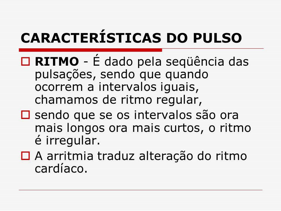 CARACTERÍSTICAS DO PULSO  RITMO - É dado pela seqüência das pulsações, sendo que quando ocorrem a intervalos iguais, chamamos de ritmo regular,  sen