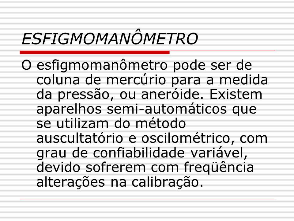ESFIGMOMANÔMETRO O esfigmomanômetro pode ser de coluna de mercúrio para a medida da pressão, ou aneróide. Existem aparelhos semi-automáticos que se ut