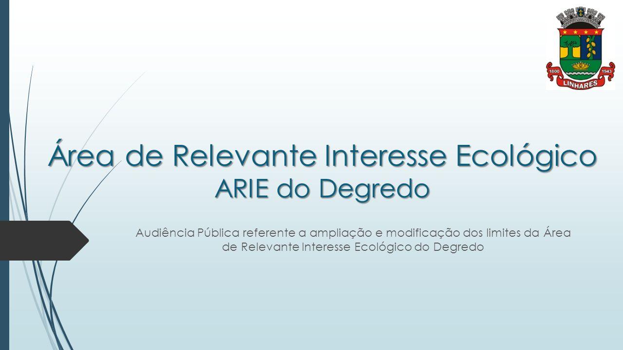 Área de Relevante Interesse Ecológico ARIE do Degredo Audiência Pública referente a ampliação e modificação dos limites da Área de Relevante Interesse Ecológico do Degredo