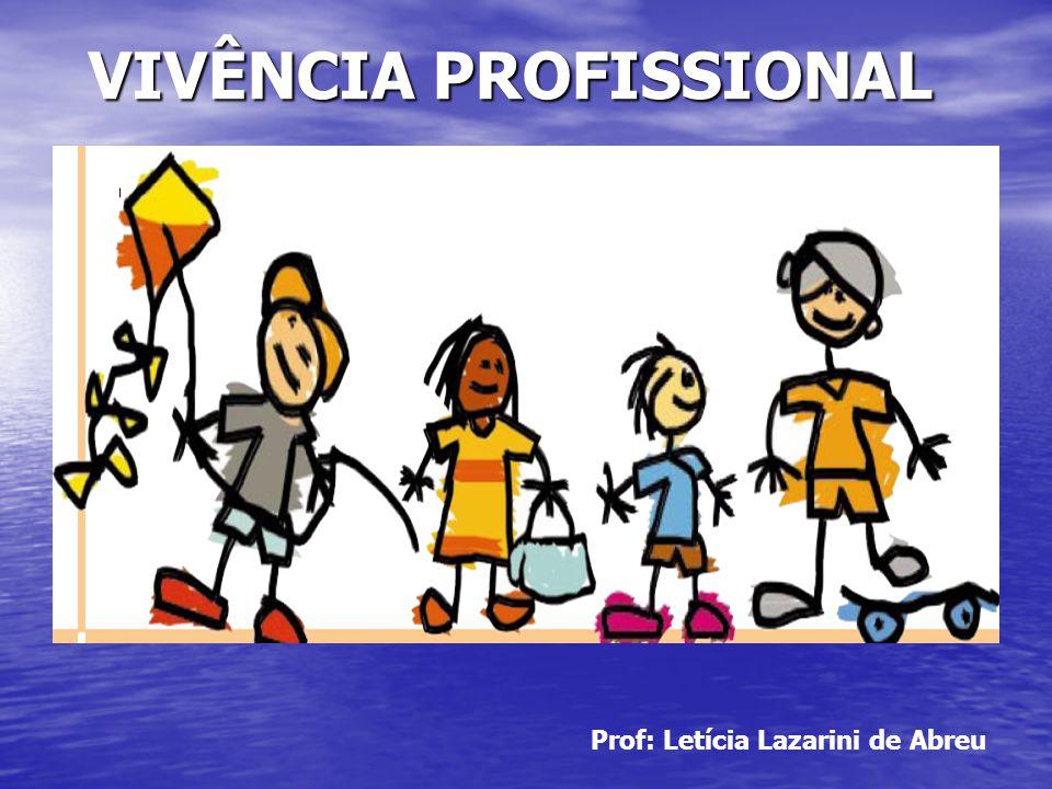 VIVÊNCIA PROFISSIONAL VIVÊNCIA PROFISSIONAL Prof: Letícia Lazarini de Abreu