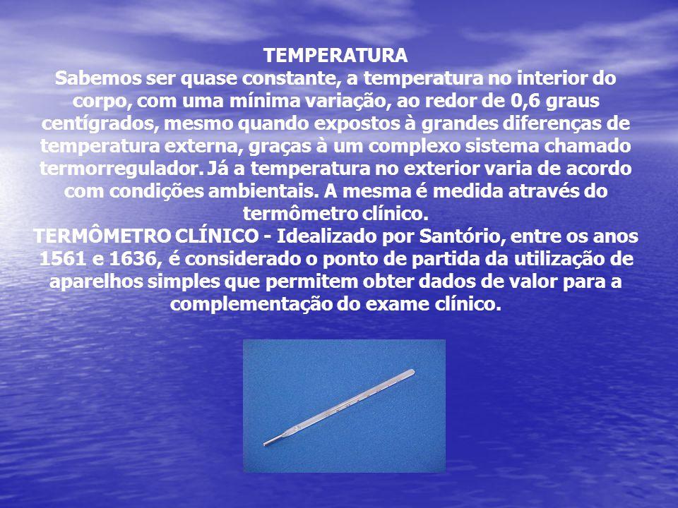 TEMPERATURA Sabemos ser quase constante, a temperatura no interior do corpo, com uma mínima variação, ao redor de 0,6 graus centígrados, mesmo quando