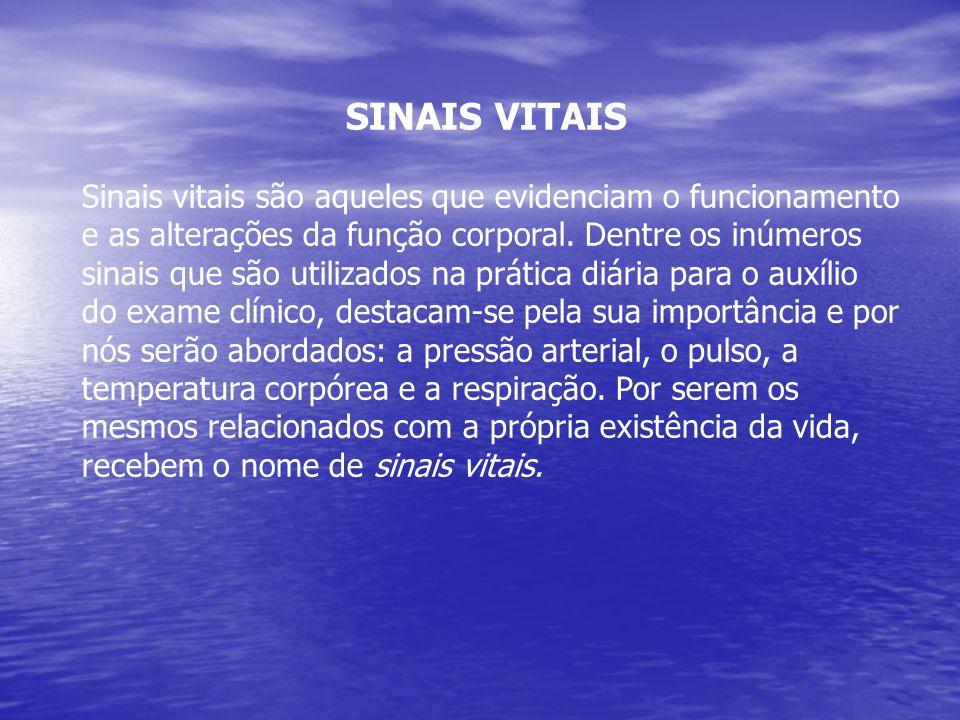 SINAIS VITAIS Sinais vitais são aqueles que evidenciam o funcionamento e as alterações da função corporal. Dentre os inúmeros sinais que são utilizado
