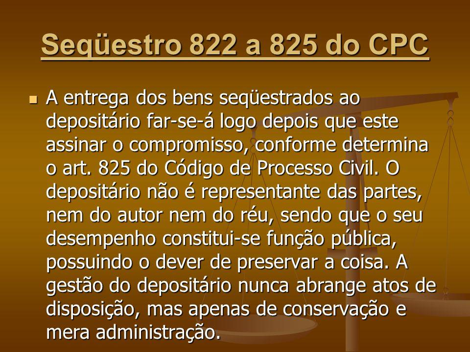 Seqüestro 822 a 825 do CPC A entrega dos bens seqüestrados ao depositário far-se-á logo depois que este assinar o compromisso, conforme determina o ar