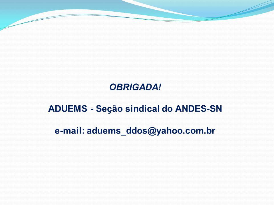 OBRIGADA! ADUEMS - Seção sindical do ANDES-SN e-mail: aduems_ddos@yahoo.com.br
