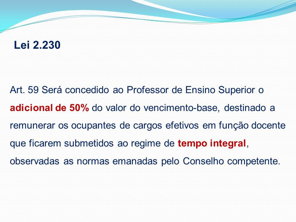 Art. 59 Será concedido ao Professor de Ensino Superior o adicional de 50% do valor do vencimento-base, destinado a remunerar os ocupantes de cargos ef