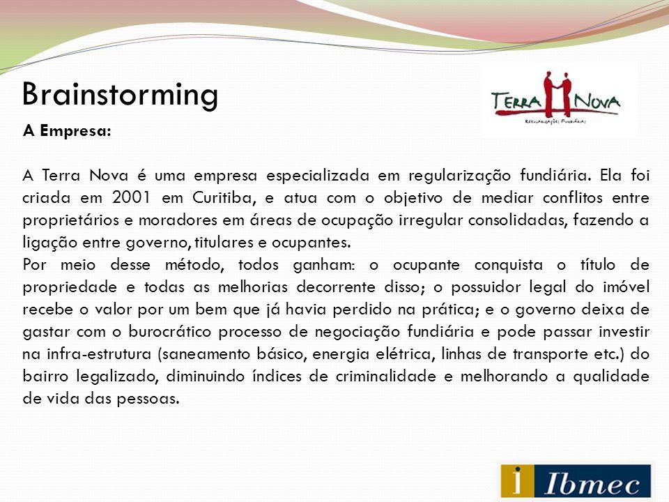 Brainstorming Necessidade para o uso da prática Diagnóstico: A empresa tem 8 anos e conseguiu se estabelecer com grande força no estado do Paraná devido a forte demanda em regularização fundiária no estado.