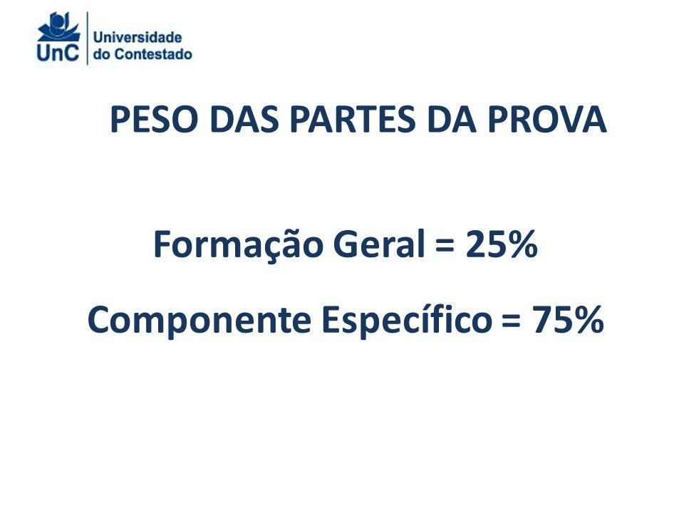 PESO DAS PARTES DA PROVA Formação Geral = 25% Componente Específico = 75%