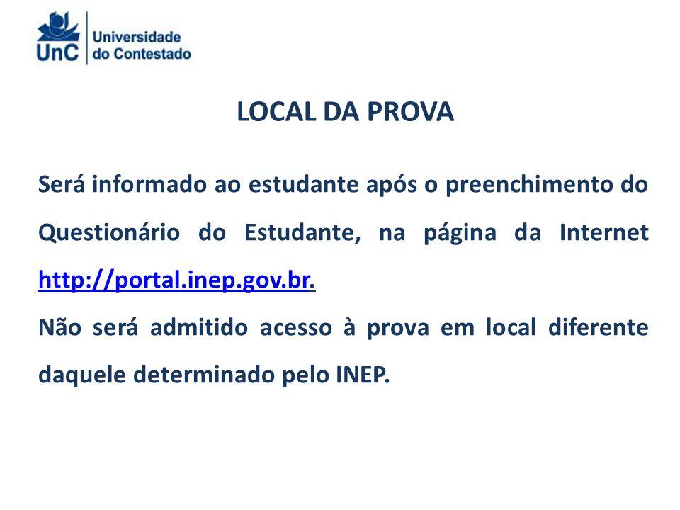 LOCAL DA PROVA Será informado ao estudante após o preenchimento do Questionário do Estudante, na página da Internet http://portal.inep.gov.br.