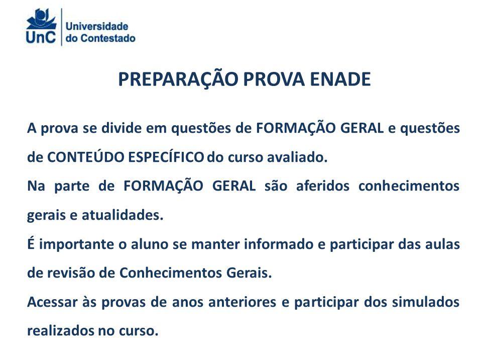 PREPARAÇÃO PROVA ENADE A prova se divide em questões de FORMAÇÃO GERAL e questões de CONTEÚDO ESPECÍFICO do curso avaliado.
