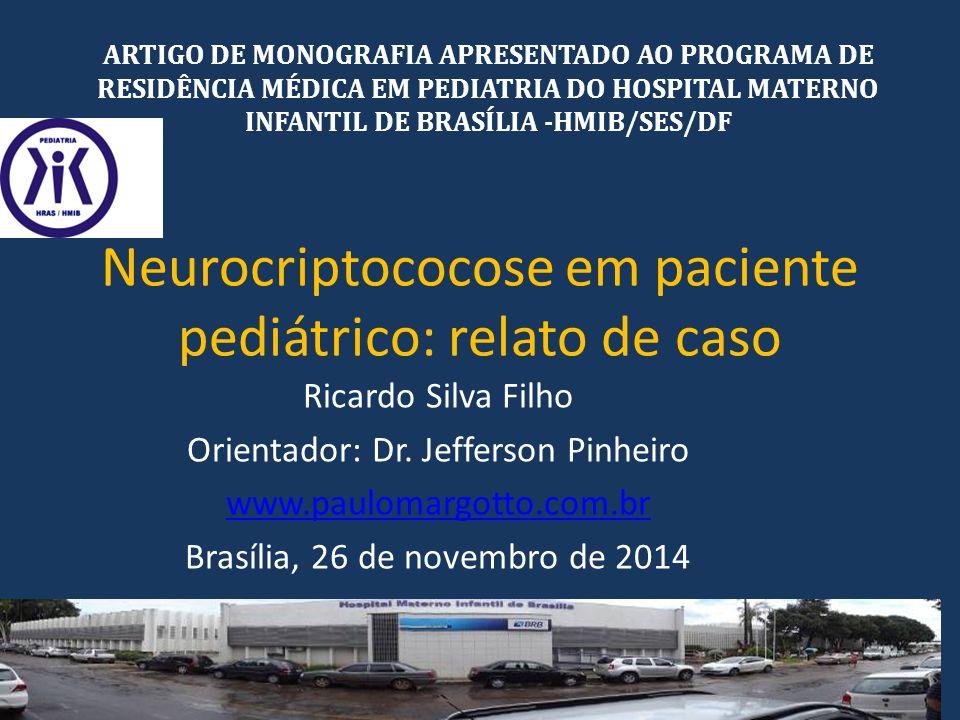 Neurocriptococose em paciente pediátrico: relato de caso Ricardo Silva Filho Orientador: Dr. Jefferson Pinheiro www.paulomargotto.com.br Brasília, 26