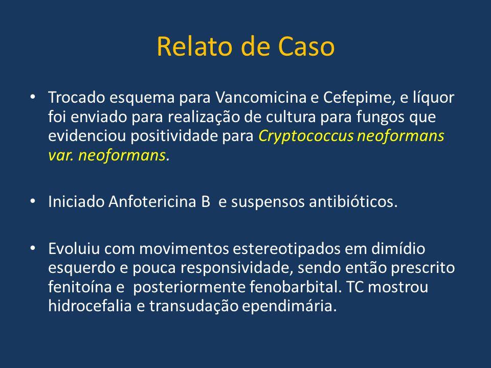 Relato de Caso Trocado esquema para Vancomicina e Cefepime, e líquor foi enviado para realização de cultura para fungos que evidenciou positividade pa