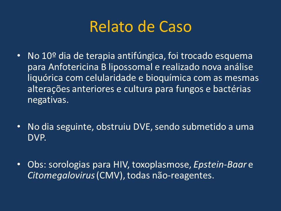 Relato de Caso No 10º dia de terapia antifúngica, foi trocado esquema para Anfotericina B lipossomal e realizado nova análise liquórica com celularida