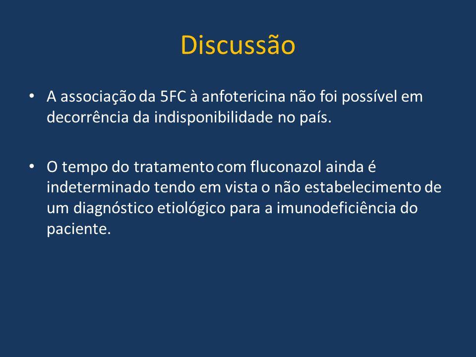 Discussão A associação da 5FC à anfotericina não foi possível em decorrência da indisponibilidade no país. O tempo do tratamento com fluconazol ainda