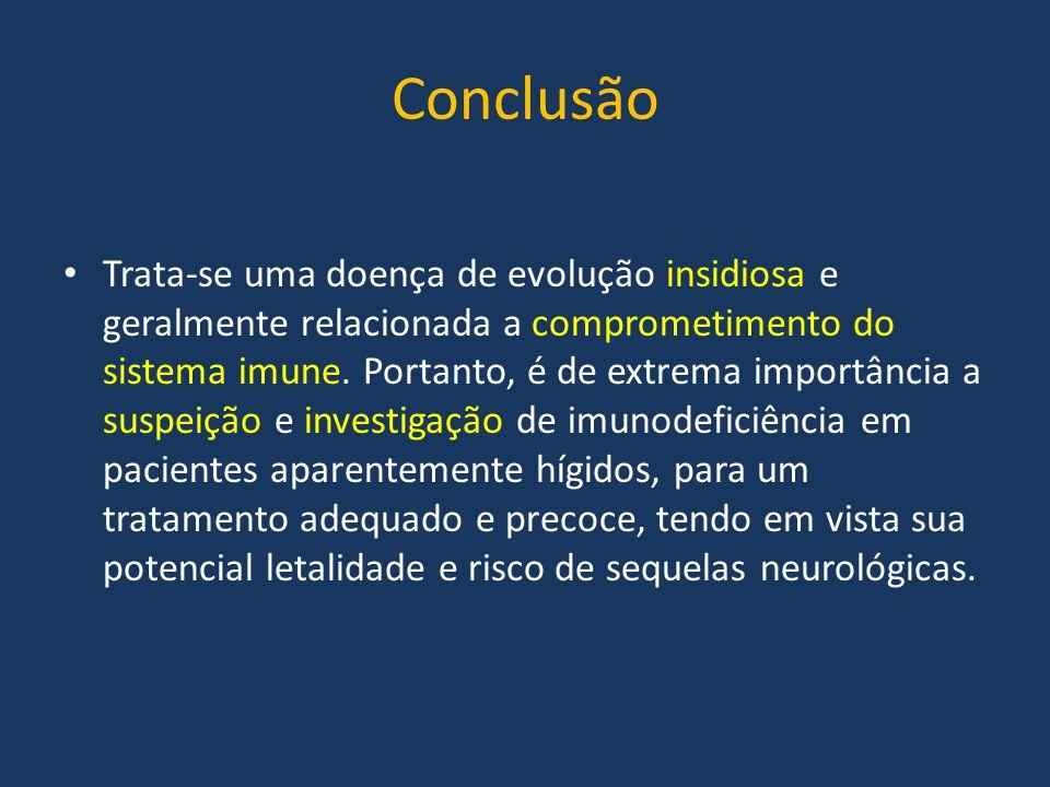 Conclusão Trata-se uma doença de evolução insidiosa e geralmente relacionada a comprometimento do sistema imune. Portanto, é de extrema importância a