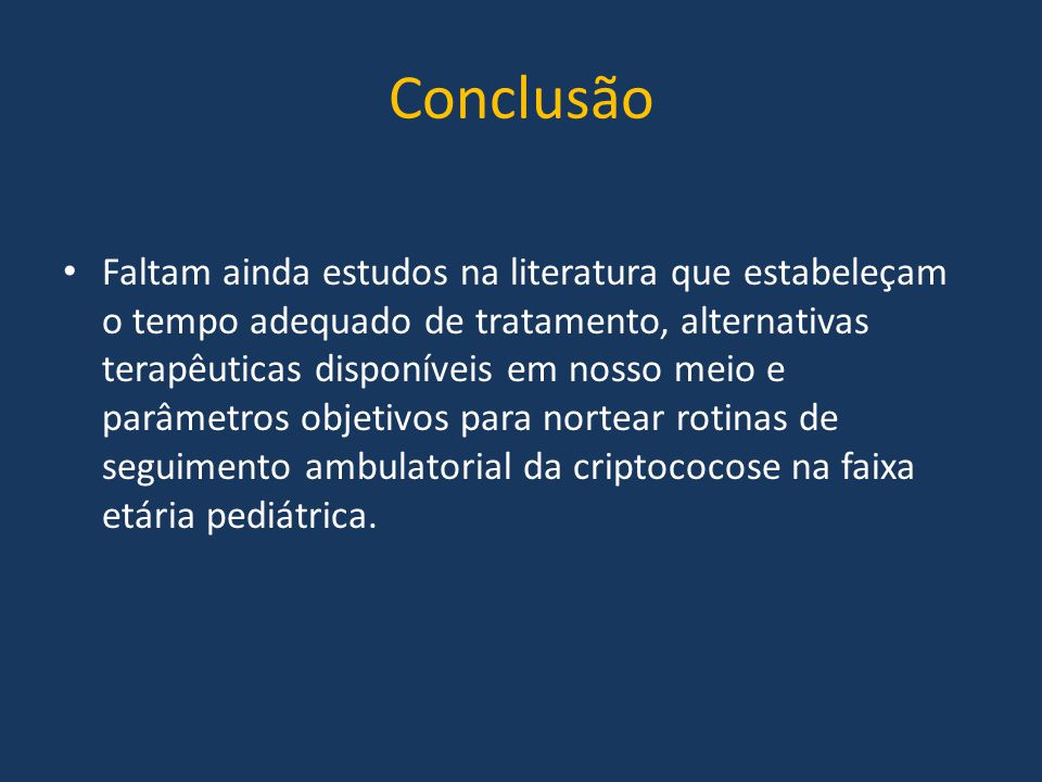 Conclusão Faltam ainda estudos na literatura que estabeleçam o tempo adequado de tratamento, alternativas terapêuticas disponíveis em nosso meio e par