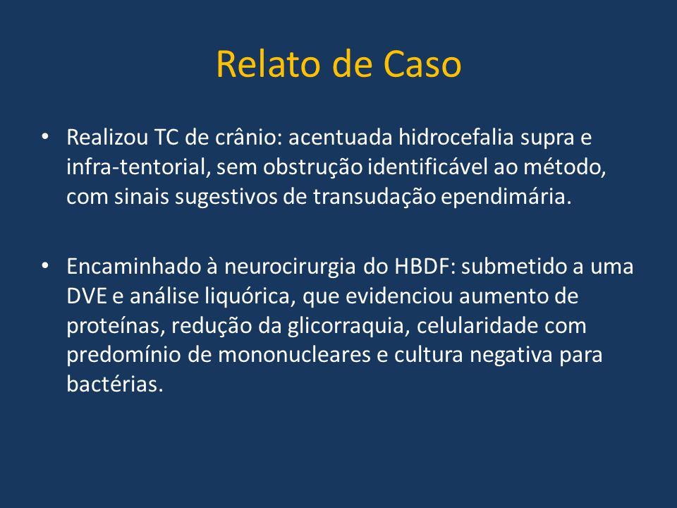 Relato de Caso Realizou TC de crânio: acentuada hidrocefalia supra e infra-tentorial, sem obstrução identificável ao método, com sinais sugestivos de