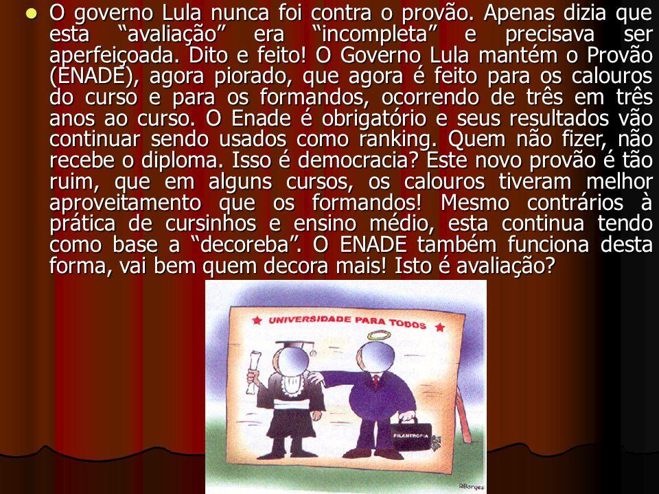 """O governo Lula nunca foi contra o provão. Apenas dizia que esta """"avaliação"""" era """"incompleta"""" e precisava ser aperfeiçoada. Dito e feito! O Governo Lul"""