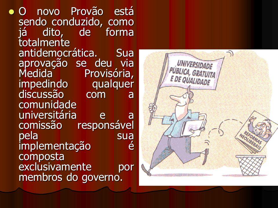 O novo Provão está sendo conduzido, como já dito, de forma totalmente antidemocrática. Sua aprovação se deu via Medida Provisória, impedindo qualquer