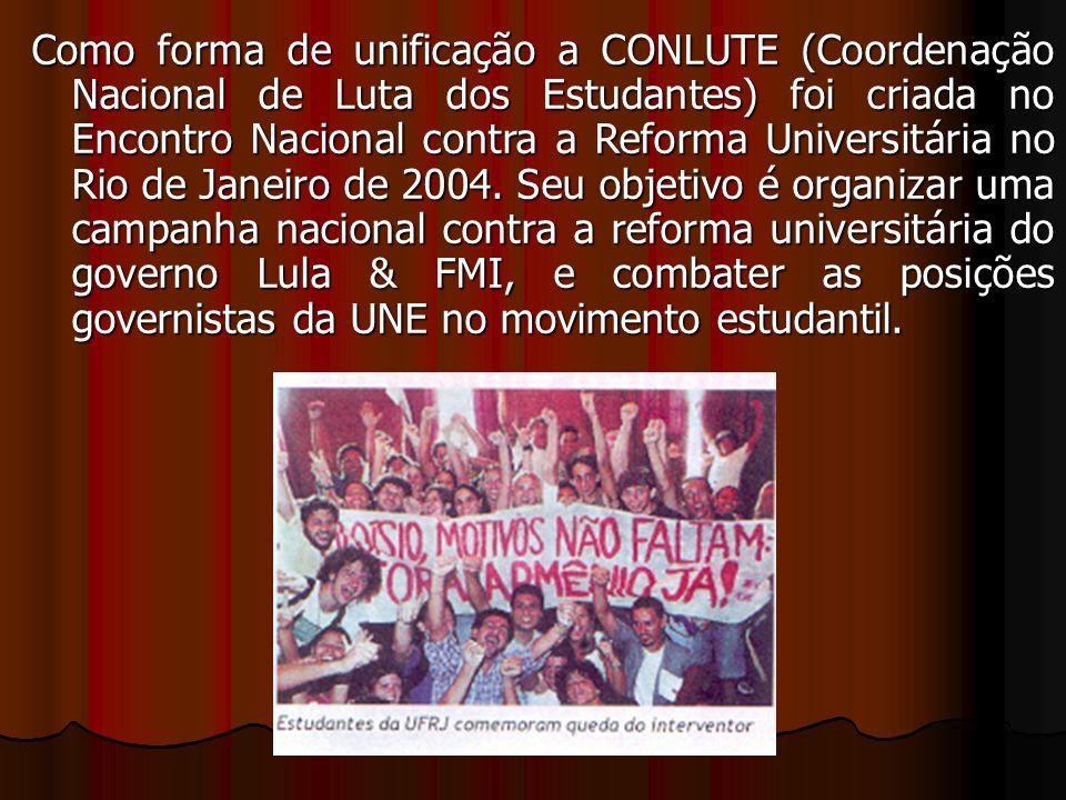 Como forma de unificação a CONLUTE (Coordenação Nacional de Luta dos Estudantes) foi criada no Encontro Nacional contra a Reforma Universitária no Rio