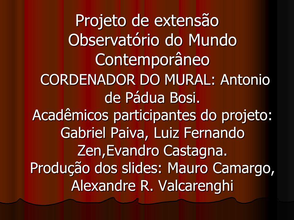 Projeto de extensão Observatório do Mundo Contemporâneo CORDENADOR DO MURAL: Antonio de Pádua Bosi. Acadêmicos participantes do projeto: Gabriel Paiva