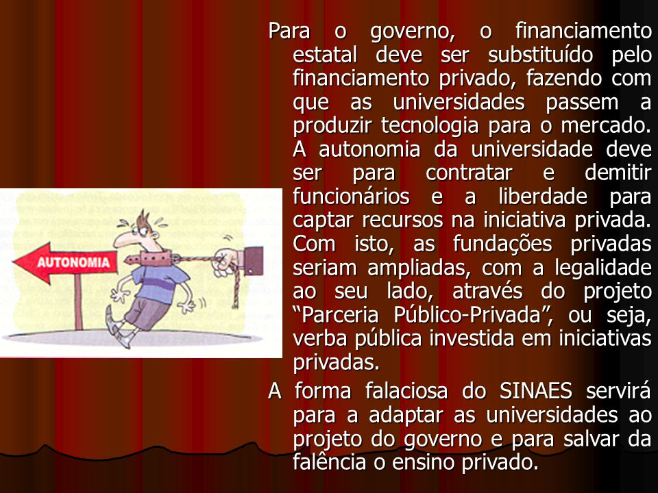 Subsídios aos Tubarões do Ensino Privado Hoje o governo investe mais na universidade privada do que em todas as universidades públicas.