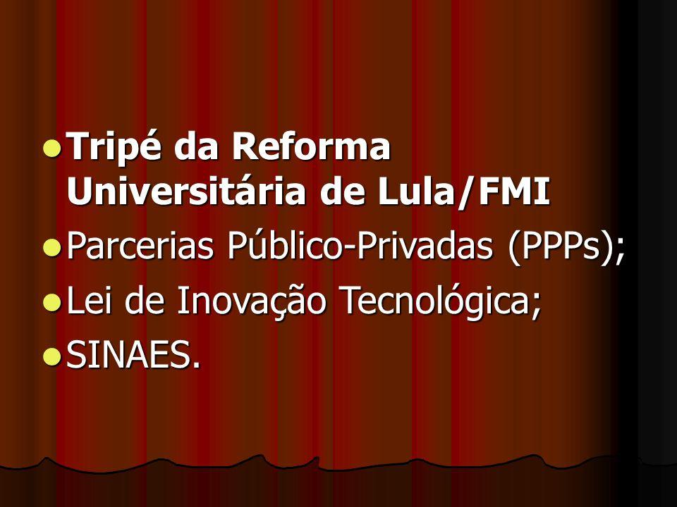 Tripé da Reforma Universitária de Lula/FMI Tripé da Reforma Universitária de Lula/FMI Parcerias Público-Privadas (PPPs); Parcerias Público-Privadas (P