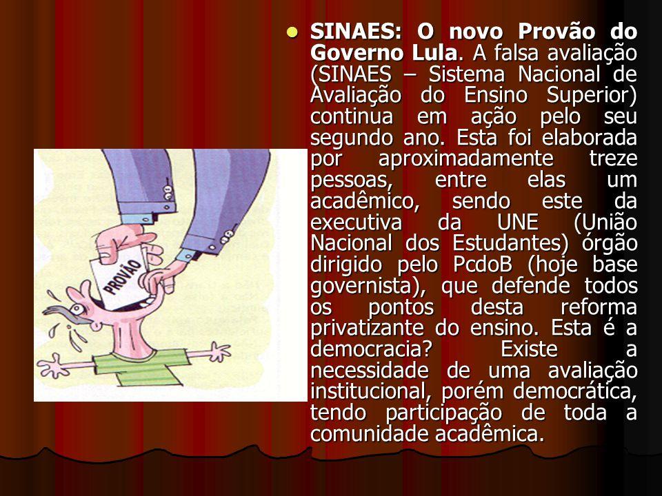 SINAES: O novo Provão do Governo Lula. A falsa avaliação (SINAES – Sistema Nacional de Avaliação do Ensino Superior) continua em ação pelo seu segundo
