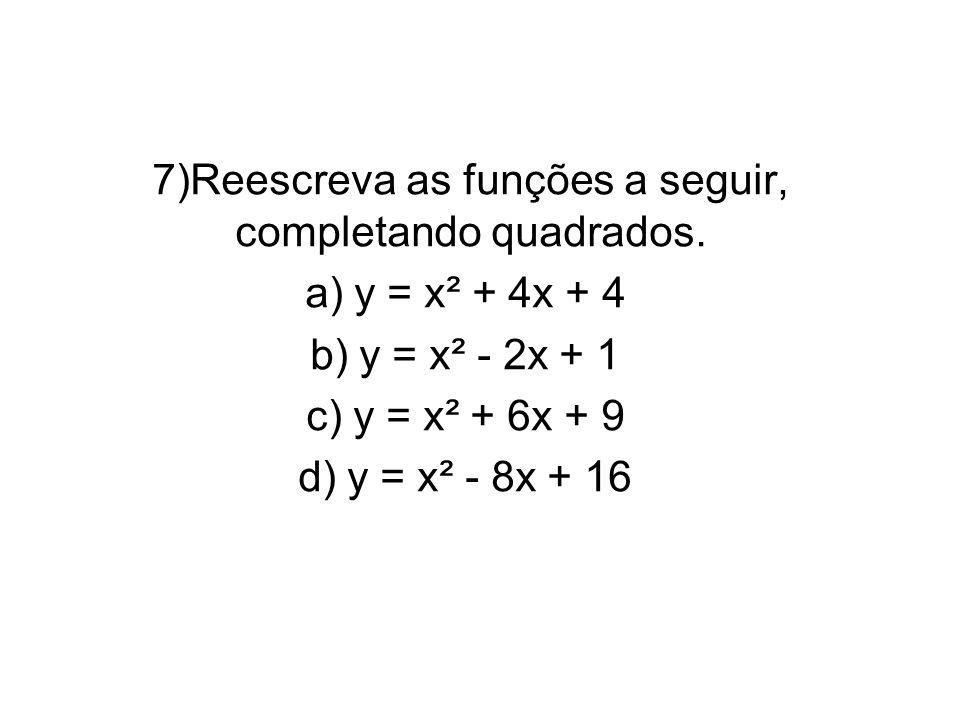 7)Reescreva as funções a seguir, completando quadrados. a) y = x² + 4x + 4 b) y = x² - 2x + 1 c) y = x² + 6x + 9 d) y = x² - 8x + 16