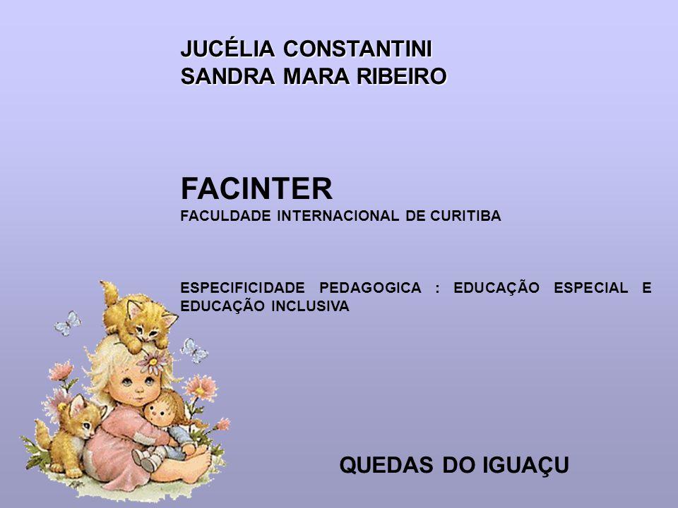 JUCÉLIA CONSTANTINI SANDRA MARA RIBEIRO FACINTER FACULDADE INTERNACIONAL DE CURITIBA ESPECIFICIDADE PEDAGOGICA : EDUCAÇÃO ESPECIAL E EDUCAÇÃO INCLUSIV