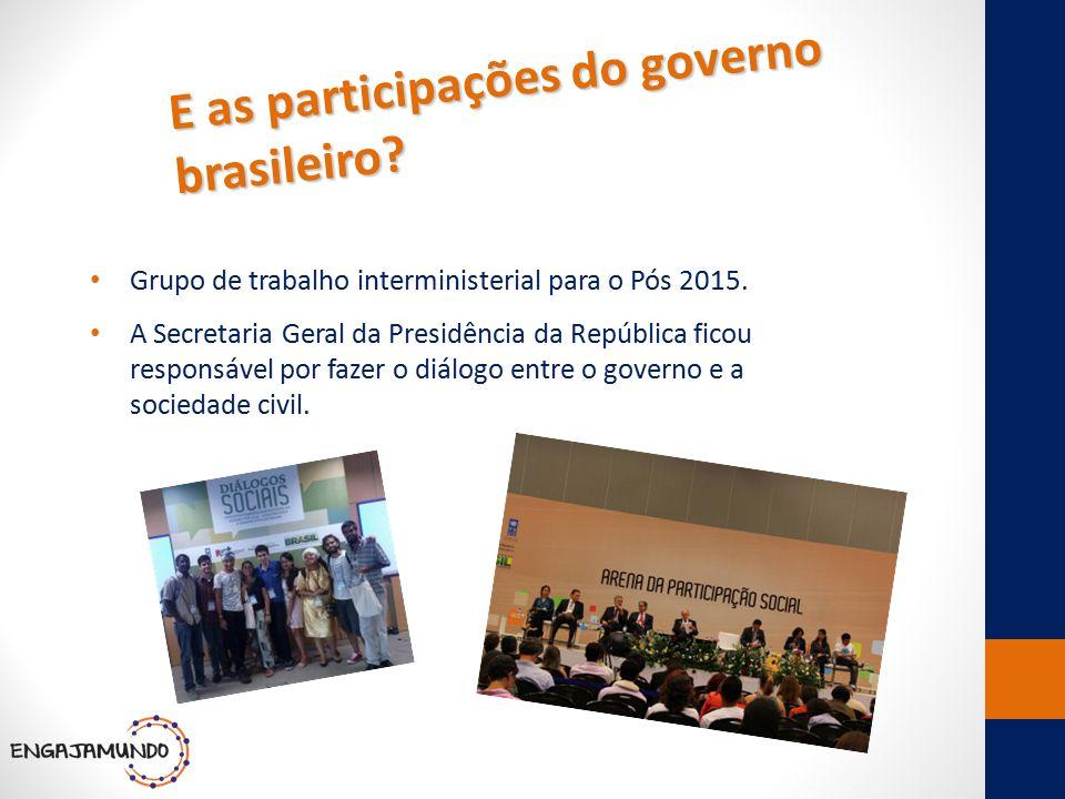 E as participações do governo brasileiro? Grupo de trabalho interministerial para o Pós 2015. A Secretaria Geral da Presidência da República ficou res