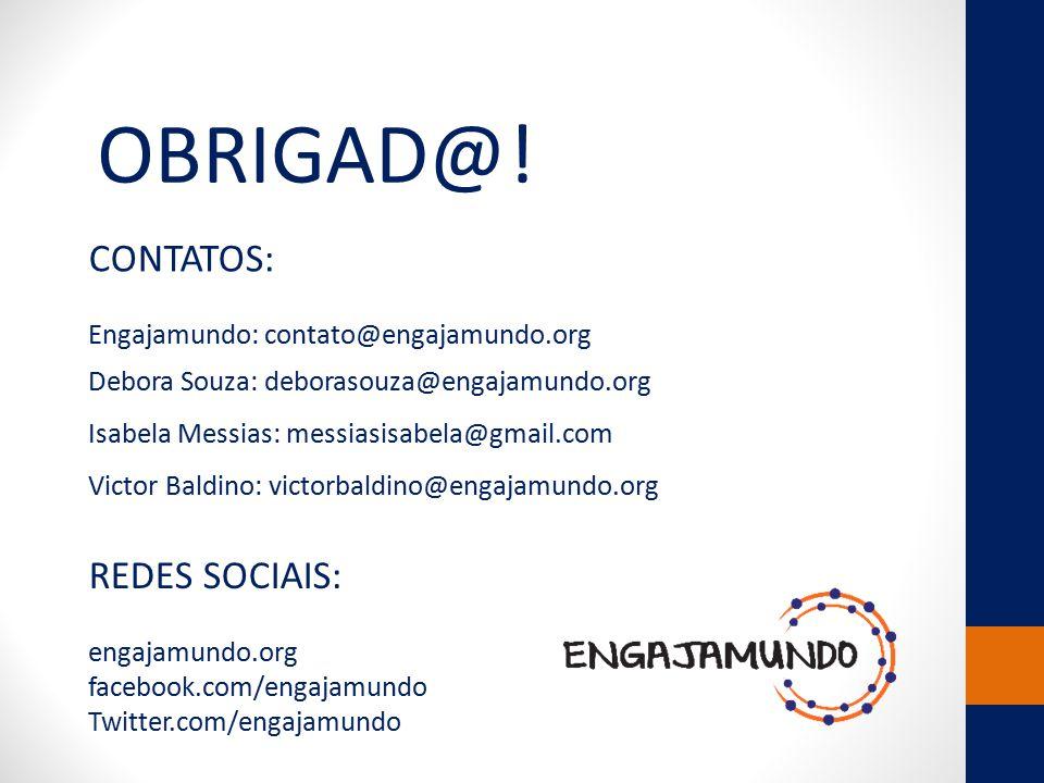 OBRIGAD@! CONTATOS: Engajamundo: contato@engajamundo.org Debora Souza: deborasouza@engajamundo.org Isabela Messias: messiasisabela@gmail.com Victor Ba