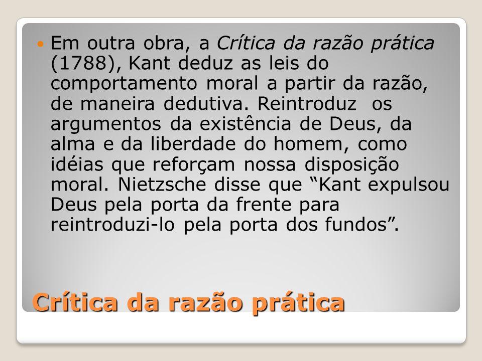 Crítica da razão prática Em outra obra, a Crítica da razão prática (1788), Kant deduz as leis do comportamento moral a partir da razão, de maneira ded