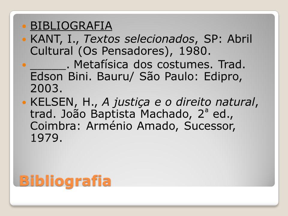 Bibliografia BIBLIOGRAFIA KANT, I., Textos selecionados, SP: Abril Cultural (Os Pensadores), 1980. _____. Metafísica dos costumes. Trad. Edson Bini. B