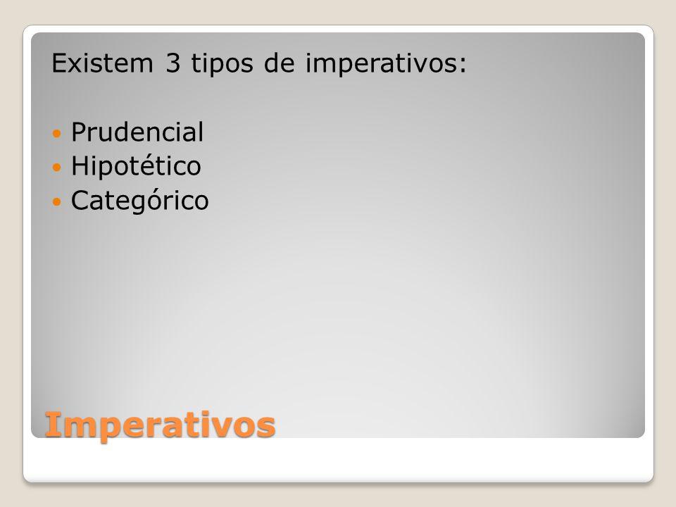 Imperativos Existem 3 tipos de imperativos: Prudencial Hipotético Categórico