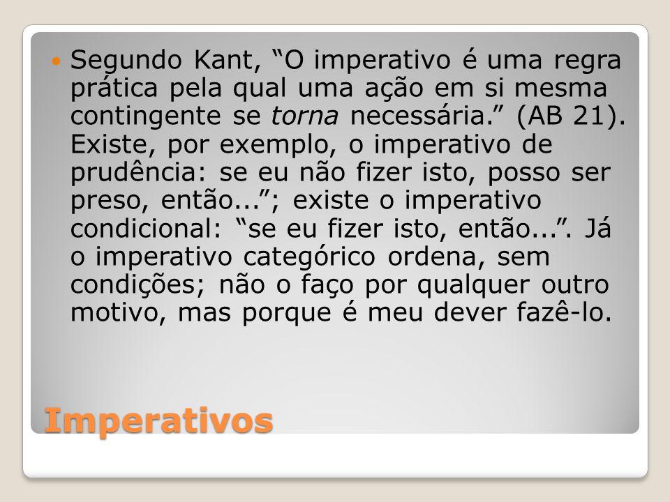 """Imperativos Segundo Kant, """"O imperativo é uma regra prática pela qual uma ação em si mesma contingente se torna necessária."""" (AB 21). Existe, por exem"""