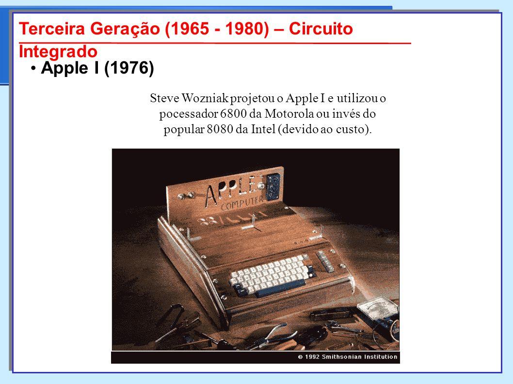 Steve Wozniak projetou o Apple I e utilizou o pocessador 6800 da Motorola ou invés do popular 8080 da Intel (devido ao custo).