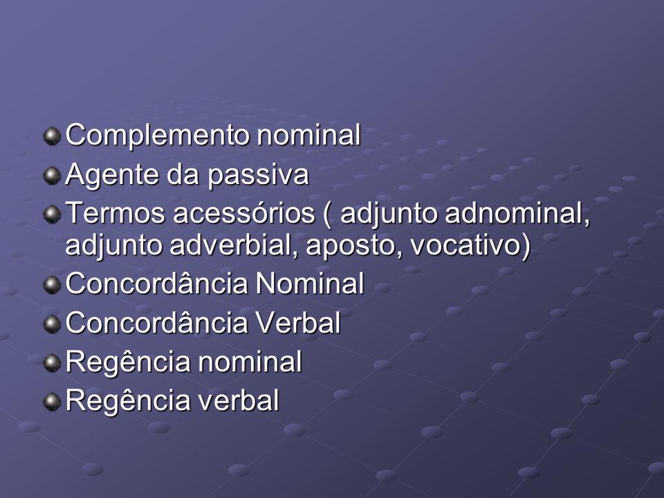Complemento nominal Agente da passiva Termos acessórios ( adjunto adnominal, adjunto adverbial, aposto, vocativo) Concordância Nominal Concordância Verbal Regência nominal Regência verbal
