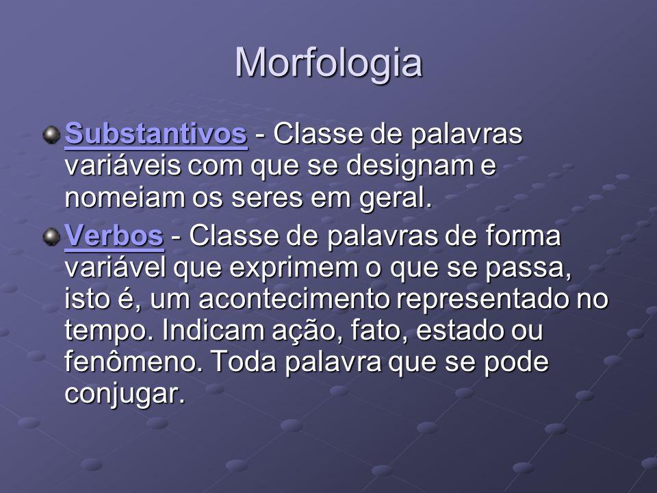 Morfologia SubstantivosSubstantivos - Classe de palavras variáveis com que se designam e nomeiam os seres em geral.