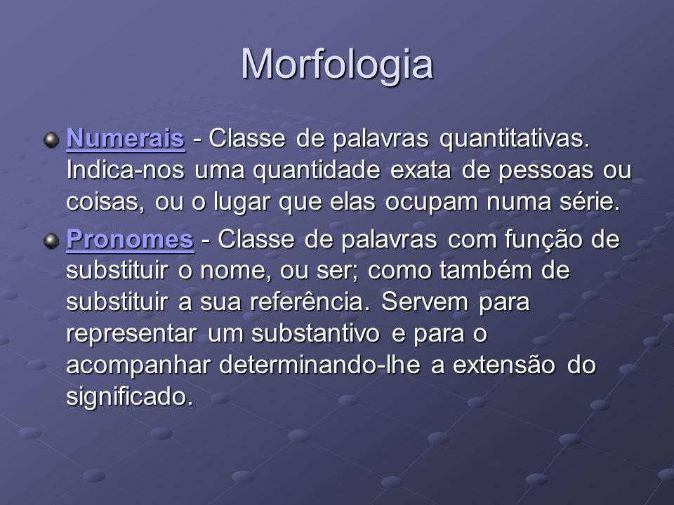 Morfologia AdvérbiosAdvérbios - Classe de palavras invariáveis indicadoras de circunstâncias diversas; é fundamentalmente um modificador do verbo, podendo também modificar um adjetivo, outro advérbio ou uma oração inteira.