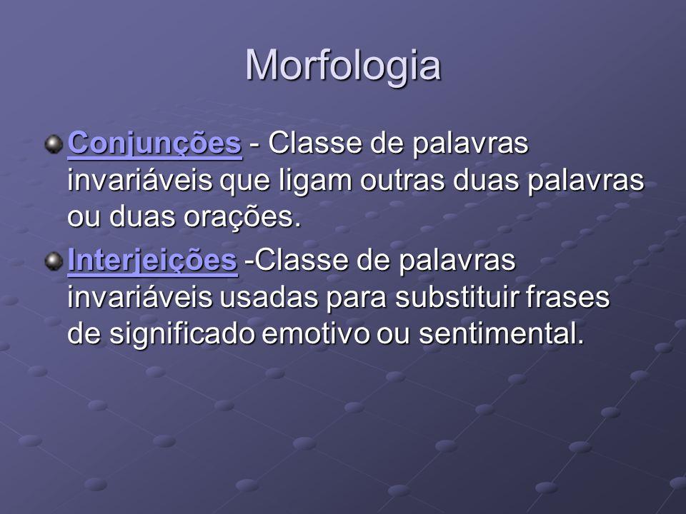 Morfologia ConjunçõesConjunções - Classe de palavras invariáveis que ligam outras duas palavras ou duas orações.