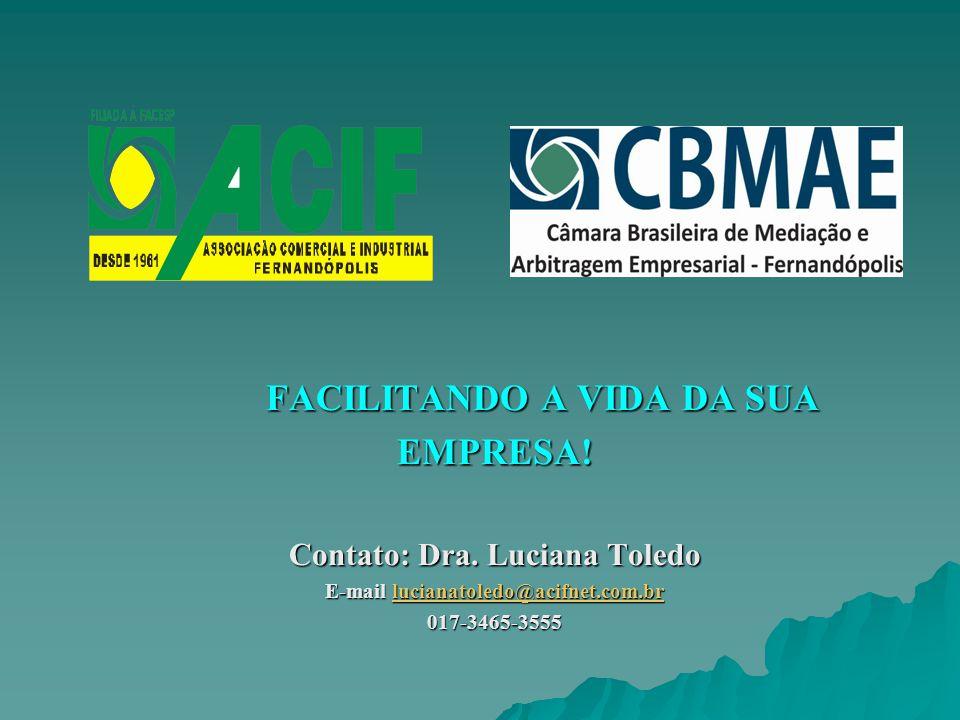 FACILITANDO A VIDA DA SUA FACILITANDO A VIDA DA SUAEMPRESA! Contato: Dra. Luciana Toledo E-mail lucianatoledo@acifnet.com.br lucianatoledo@acifnet.com