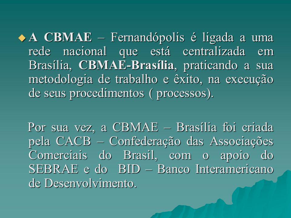  A CBMAE – Fernandópolis é ligada a uma rede nacional que está centralizada em Brasília, CBMAE-Brasília, praticando a sua metodologia de trabalho e êxito, na execução de seus procedimentos ( processos).