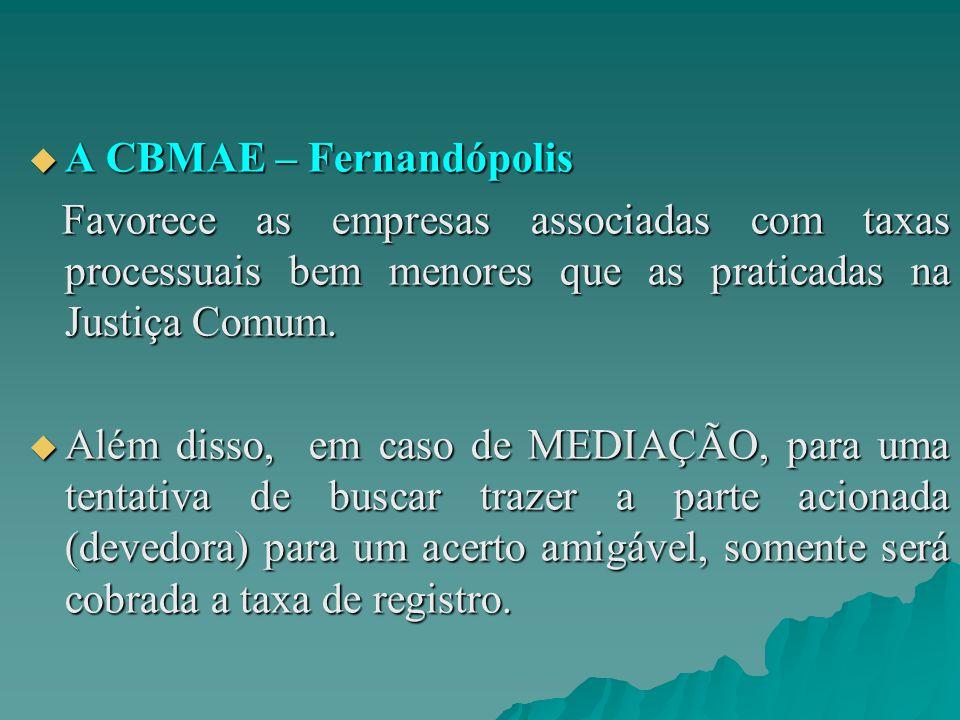  A CBMAE – Fernandópolis Favorece as empresas associadas com taxas processuais bem menores que as praticadas na Justiça Comum. Favorece as empresas a