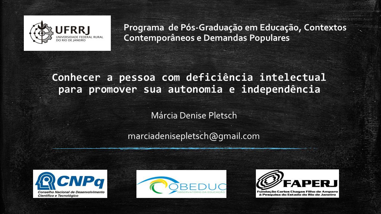 Conhecer a pessoa com deficiência intelectual para promover sua autonomia e independência Márcia Denise Pletsch marciadenisepletsch@gmail.com Programa